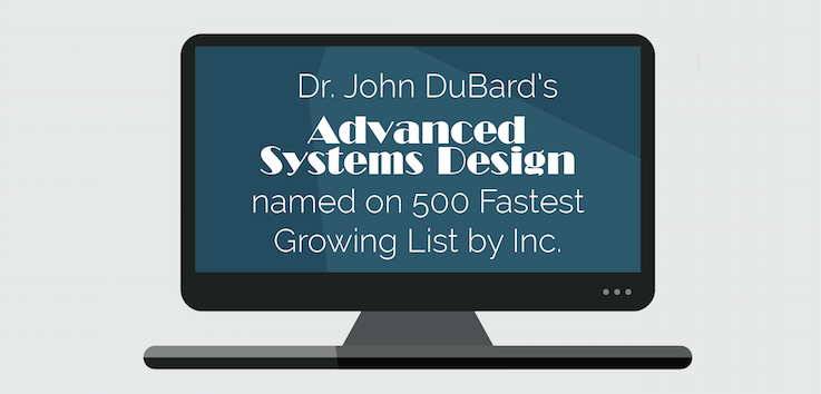 Dubard S Advanced Systems Design Named On Inc S Fastest Growing List News Events
